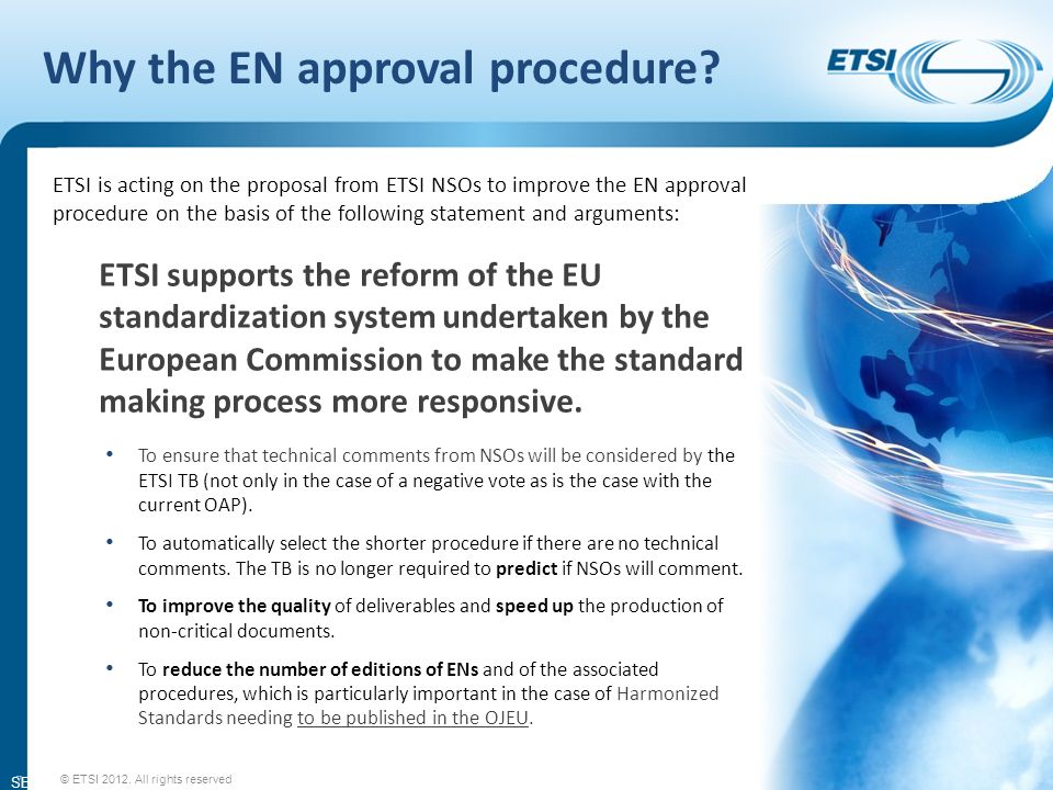 SEM14-05 Why the EN approval procedure? ETSI is acting on the proposal from ETSI NSOs to improve the EN approval procedure on the basis of the followi