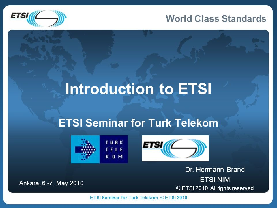 World Class Standards Introduction to ETSI ETSI Seminar for Turk Telekom Dr.