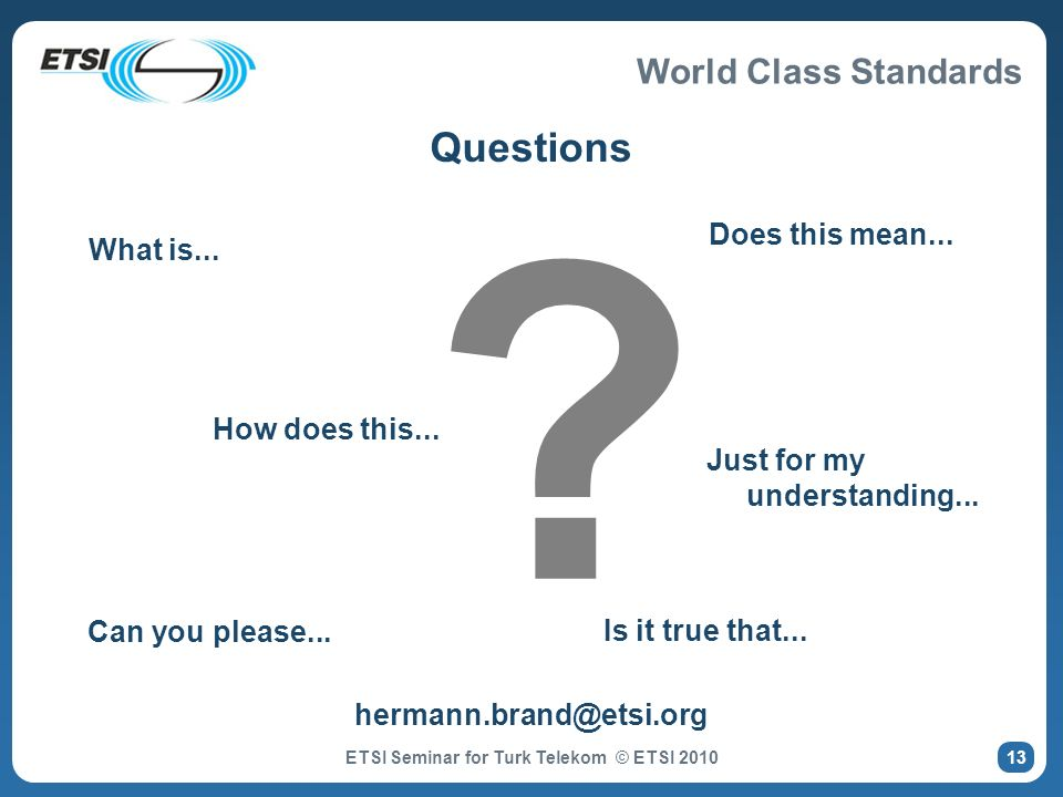 World Class Standards Questions Just for my understanding... ? What is... Can you please... How does this... Does this mean... Is it true that... herm