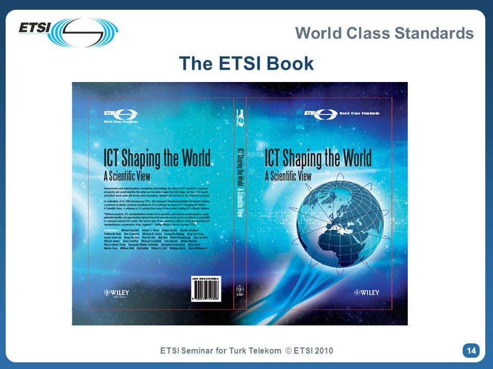 World Class Standards The ETSI Book Author details © ETSI 2007. All rights reserved Event title if required ETSI Seminar for Turk Telekom © ETSI 2010