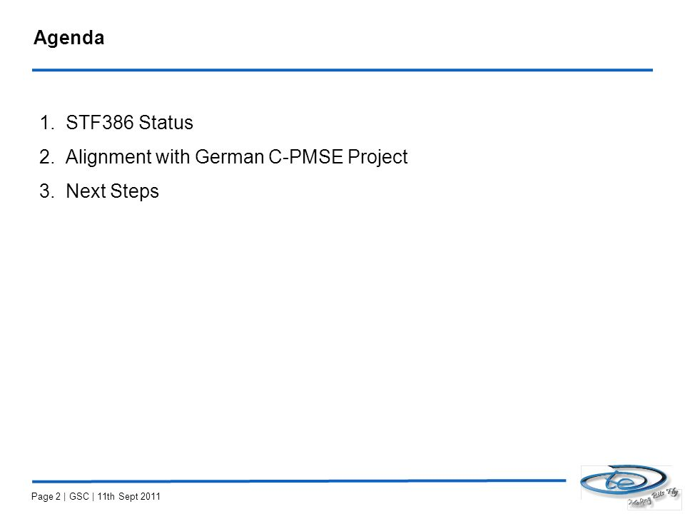 Agenda 1.STF386 Status 2.Alignment with German C-PMSE Project 3.Next Steps Page 2 | GSC | 11th Sept 2011