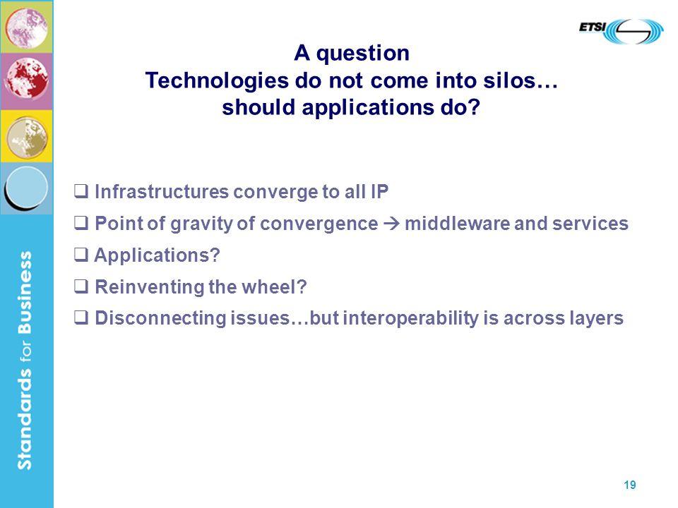 19 A question Technologies do not come into silos… should applications do.
