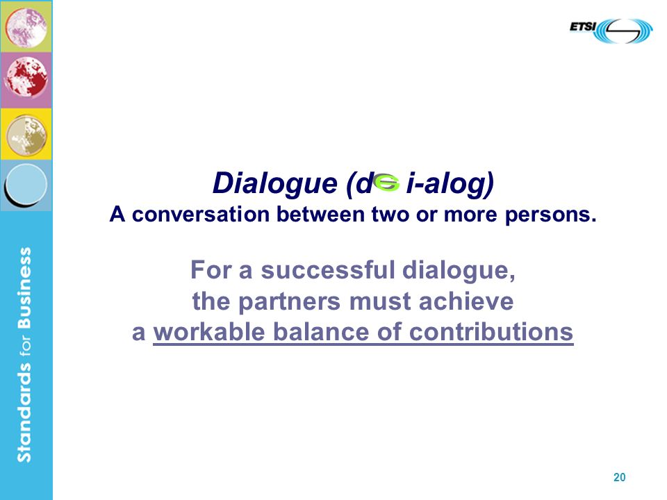 20 Dialogue (d i-alog) A conversation between two or more persons.