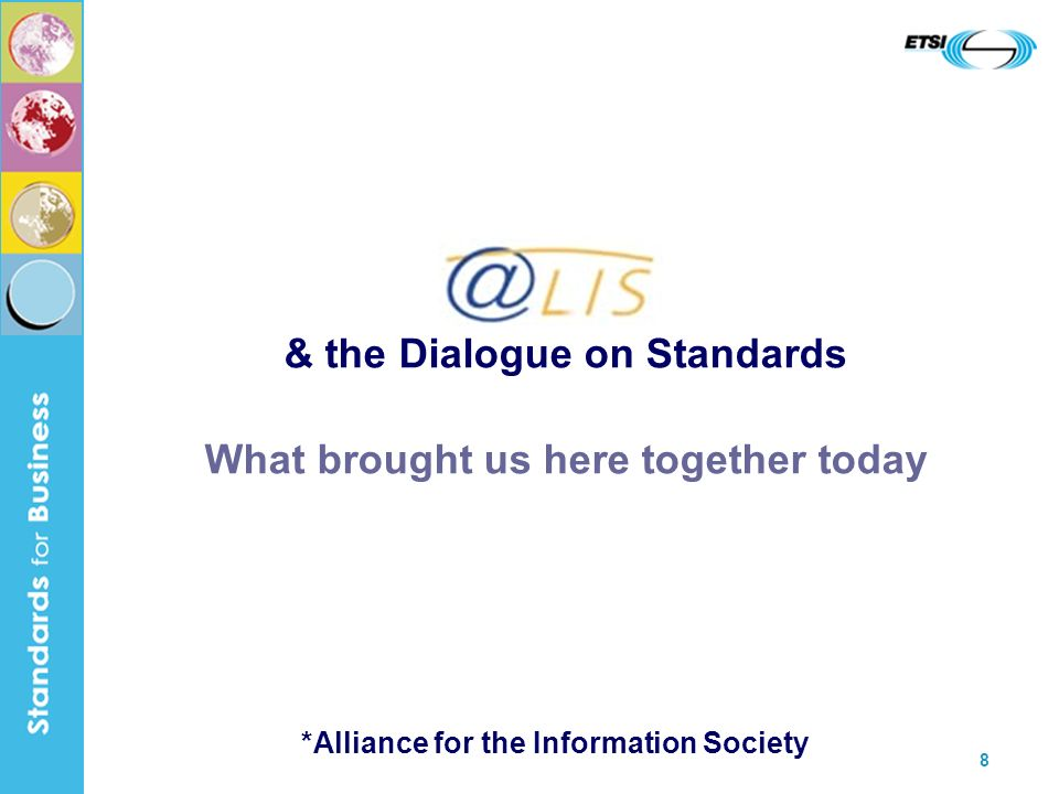 8 & the Dialogue on Standards What brought us here together today *Alliance for the Information Society