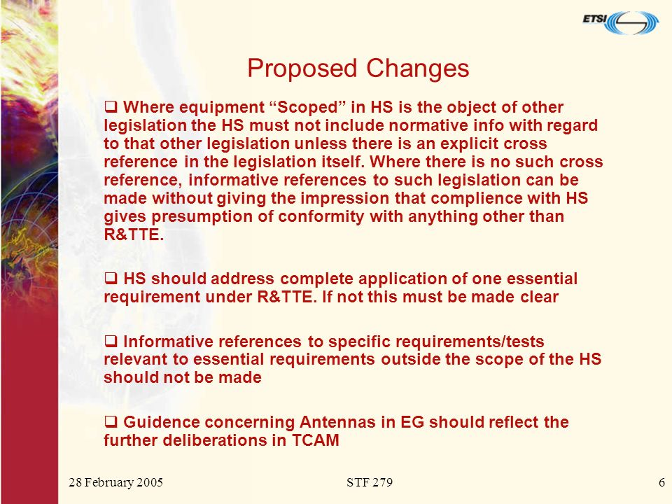 28 February 2005STF 2796 Proposed Changes Where equipment Scoped in HS is the object of other legislation the HS must not include normative info with regard to that other legislation unless there is an explicit cross reference in the legislation itself.