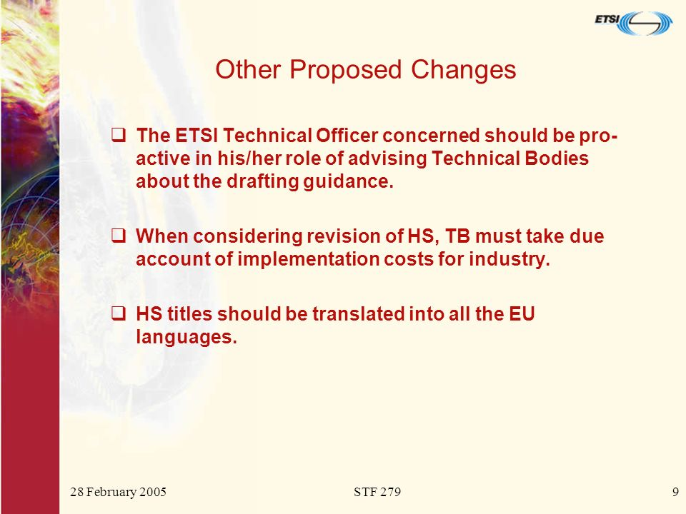 28 February 2005STF 2799 Other Proposed Changes The ETSI Technical Officer concerned should be pro- active in his/her role of advising Technical Bodies about the drafting guidance.