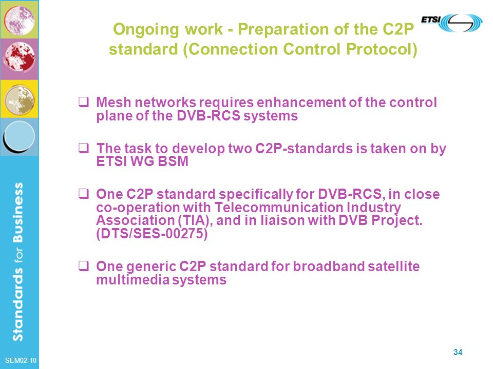 SEM02-10 34 Ongoing work - Preparation of the C2P standard (Connection Control Protocol) Mesh networks requires enhancement of the control plane of th