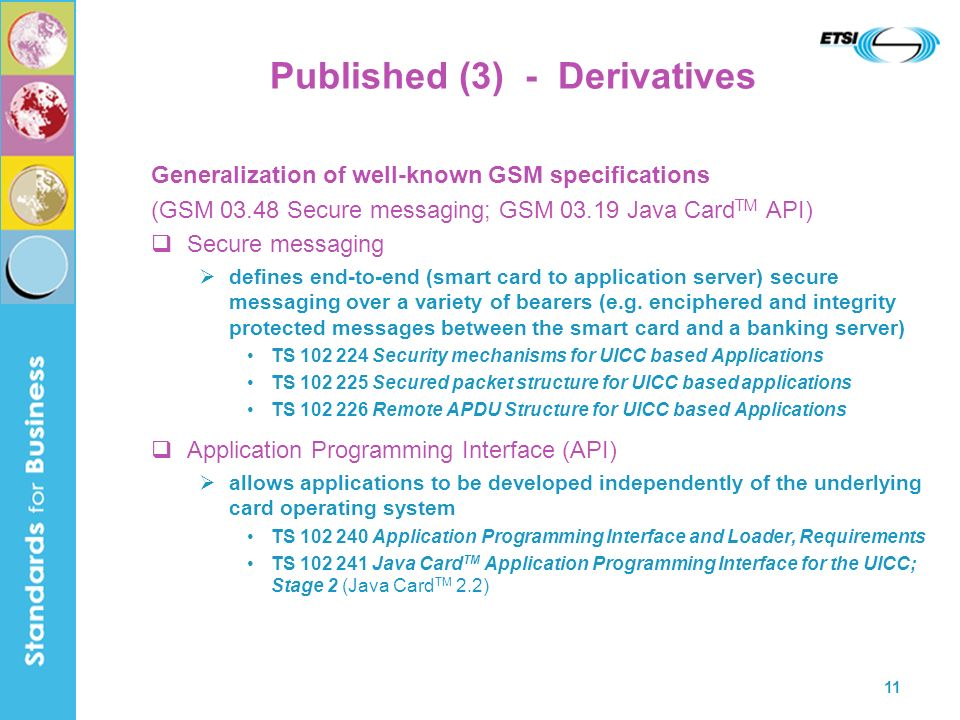 11 Published (3) - Derivatives Generalization of well-known GSM specifications (GSM 03.48 Secure messaging; GSM 03.19 Java Card TM API) Secure messagi
