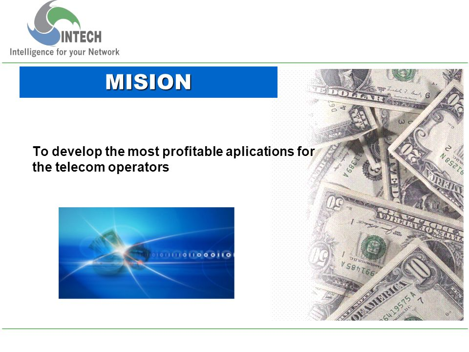 MISION To develop the most profitable aplications for the telecom operators
