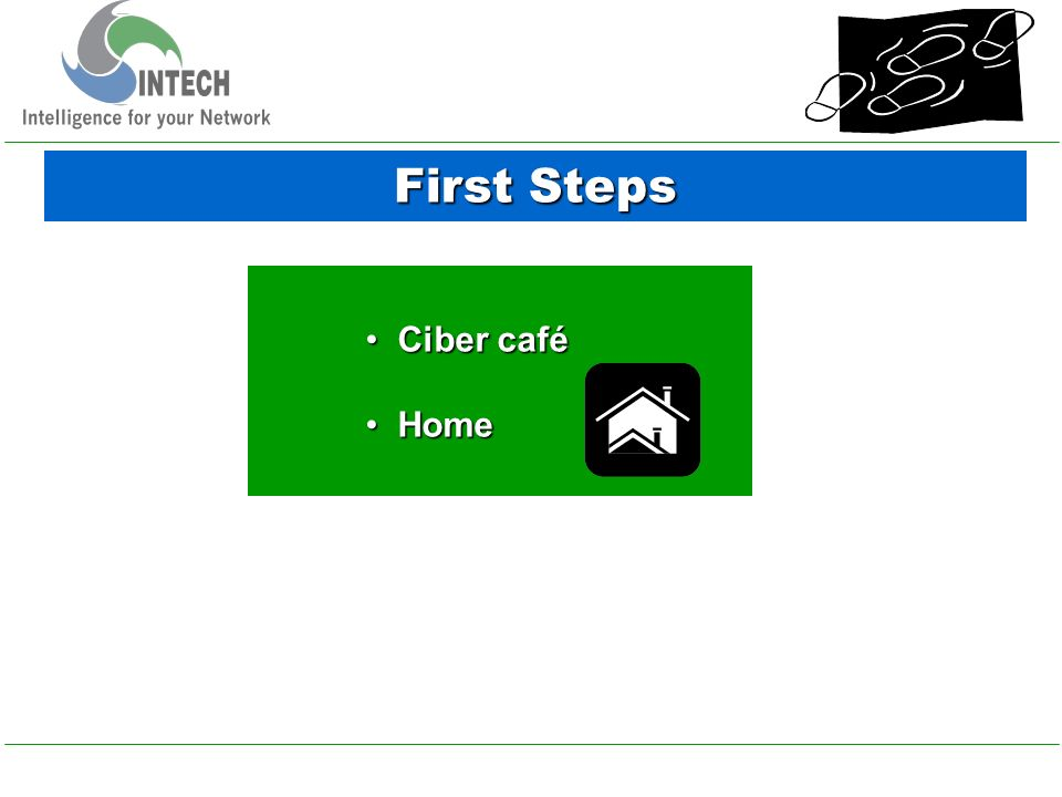 First Steps Ciber café Ciber café Home Home