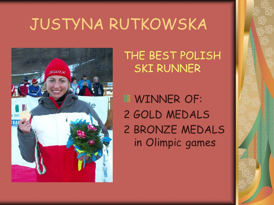 JUSTYNA RUTKOWSKA THE BEST POLISH SKI RUNNER WINNER OF: 2 GOLD MEDALS 2 BRONZE MEDALS in Olimpic games