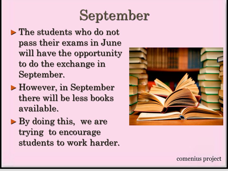 September The students who do not pass their exams in June will have the opportunity to do the exchange in September.