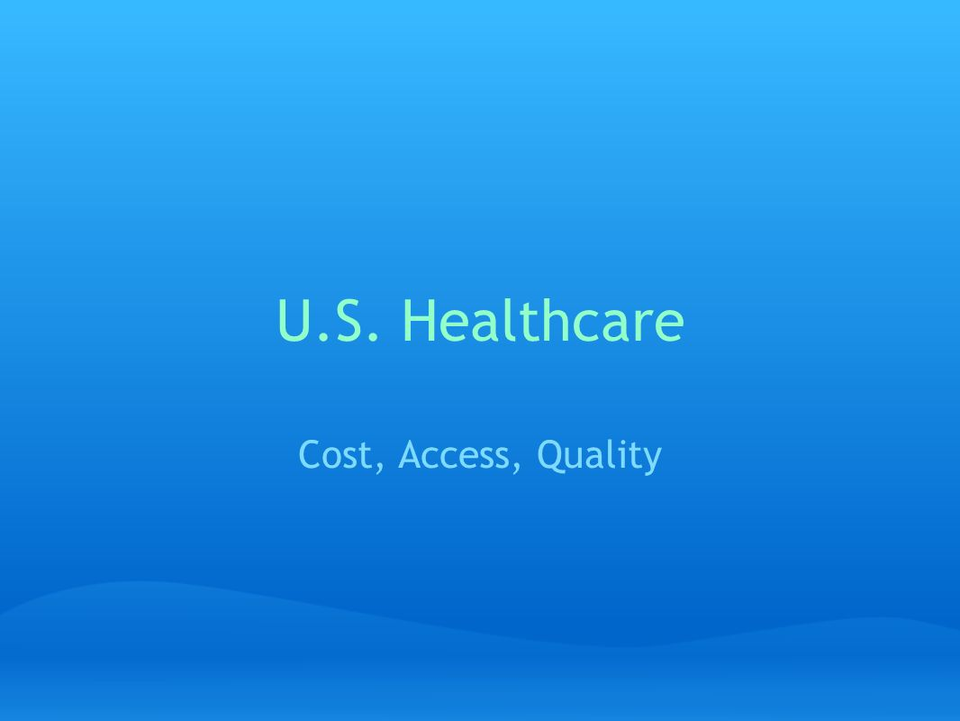U.S. Healthcare Cost, Access, Quality
