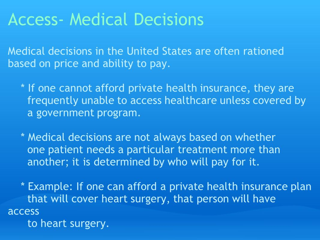 Access- Medical Decisions Medical decisions in the United States are often rationed based on price and ability to pay.