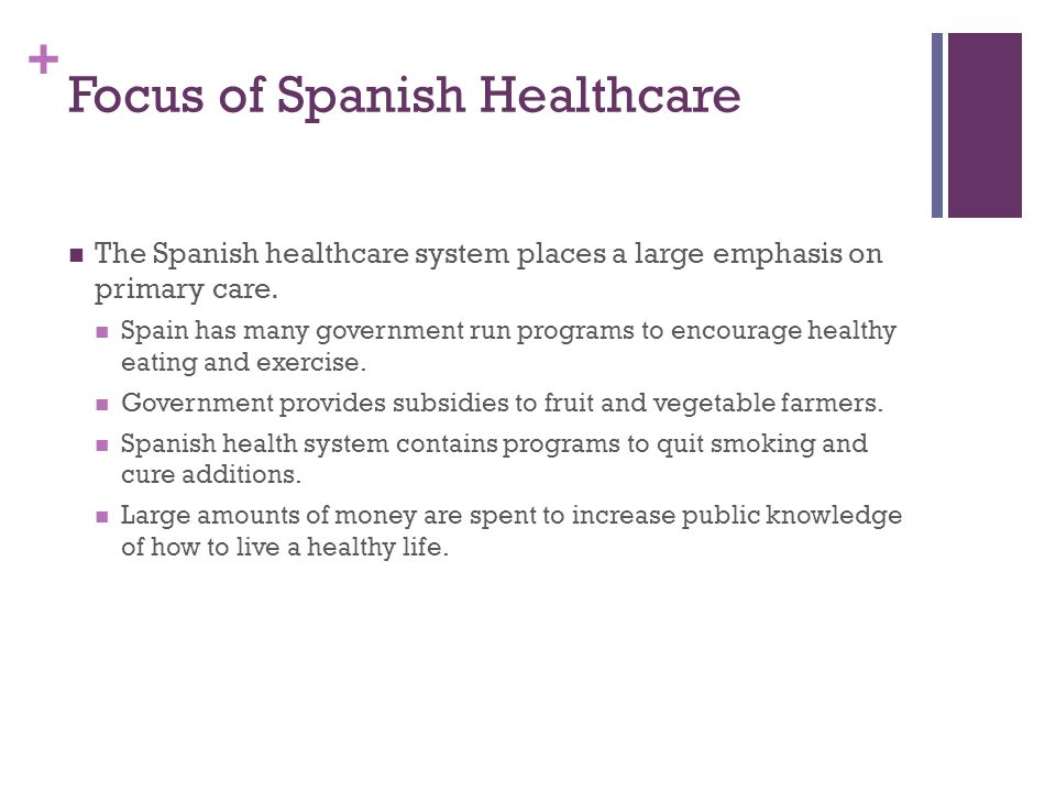 + Focus of Spanish Healthcare The Spanish healthcare system places a large emphasis on primary care.