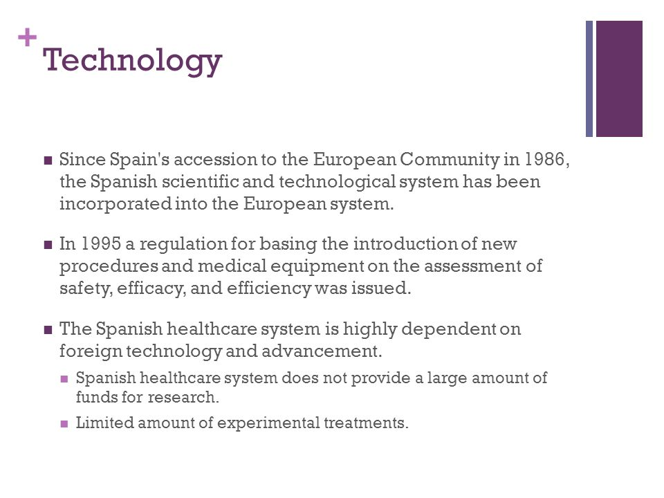 + Technology Since Spain s accession to the European Community in 1986, the Spanish scientific and technological system has been incorporated into the European system.