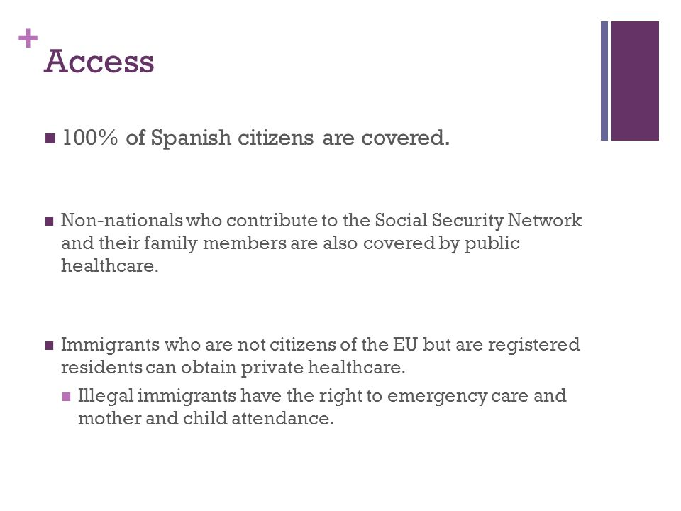 + Access 100% of Spanish citizens are covered.