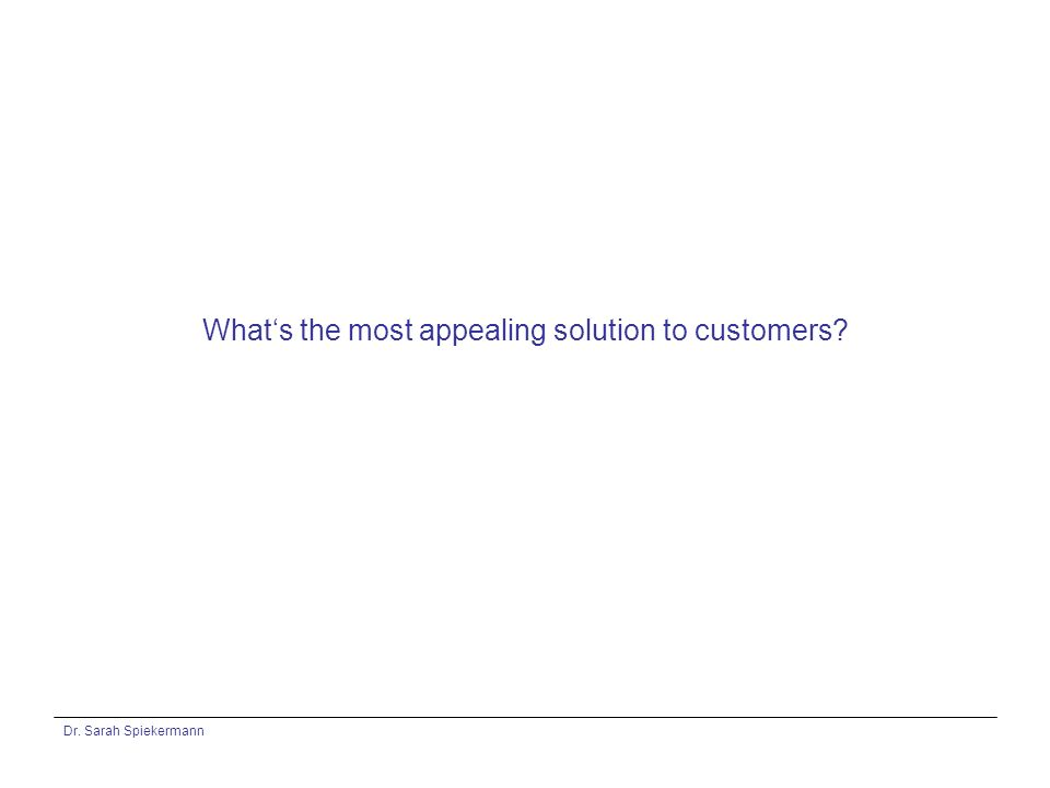 Dr. Sarah Spiekermann Whats the most appealing solution to customers