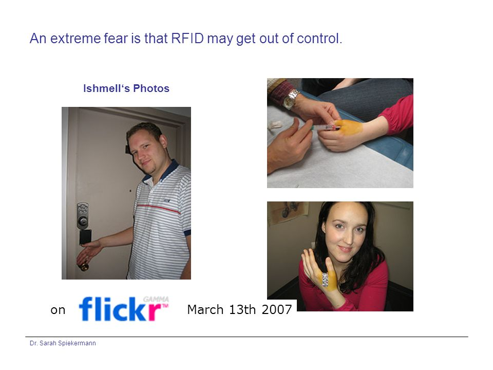 Dr. Sarah Spiekermann An extreme fear is that RFID may get out of control.