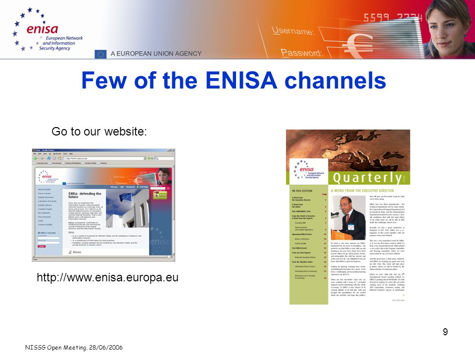 NISSG Open Meeting, 28/06/2006 9 Few of the ENISA channels http://www.enisa.europa.eu Go to our website: