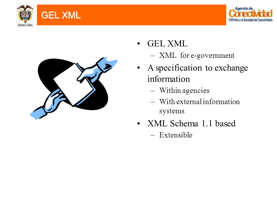 GEL XML –XML for e-government A specification to exchange information –Within agencies –With external information systems XML Schema 1.1 based –Extensible