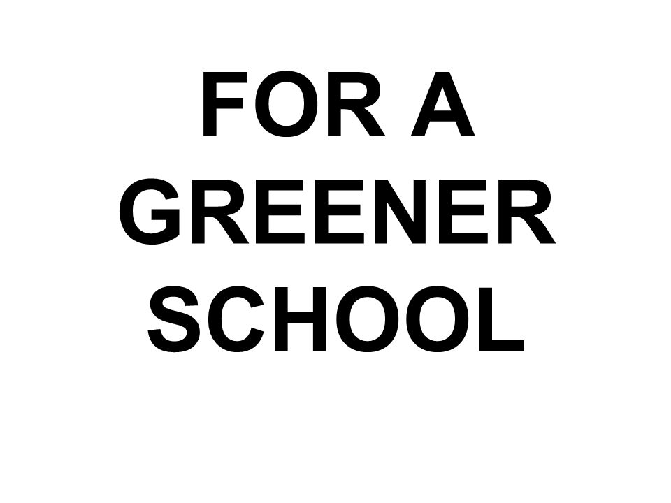 FOR A GREENER SCHOOL