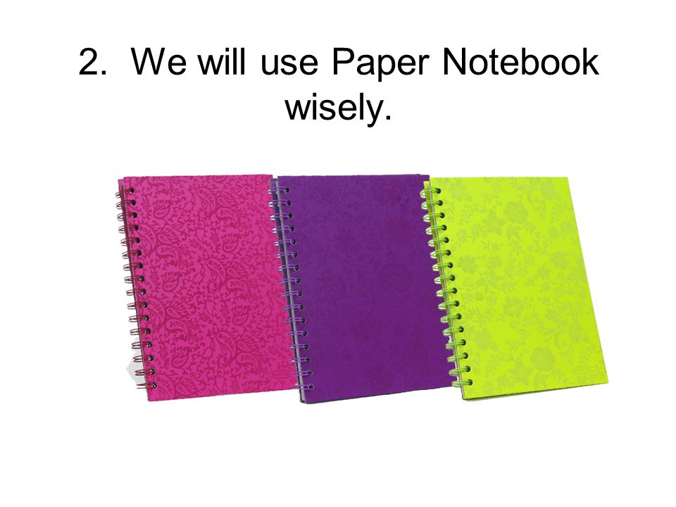 2. We will use Paper Notebook wisely.