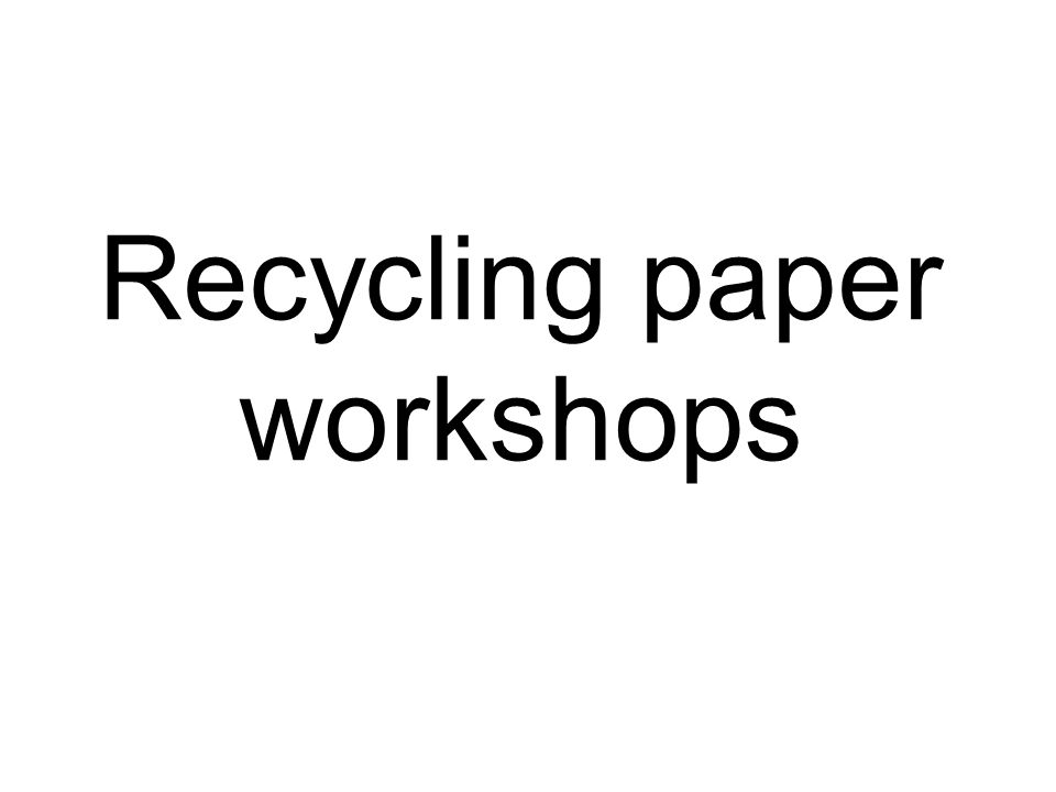 Recycling paper workshops