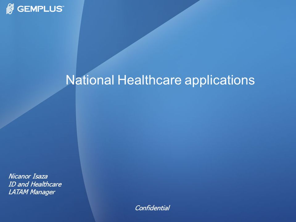 National Healthcare applications Nicanor Isaza ID and Healthcare LATAM Manager Confidential