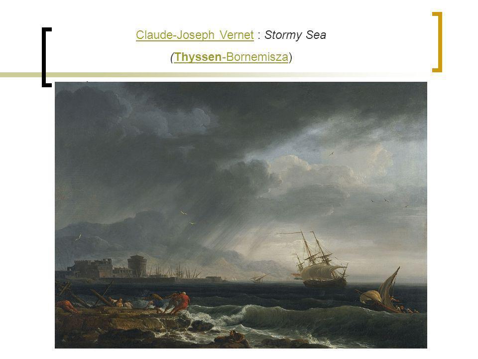 Claude-Joseph VernetClaude-Joseph Vernet : Stormy Sea (Thyssen-Bornemisza)Thyssen-Bornemisza.