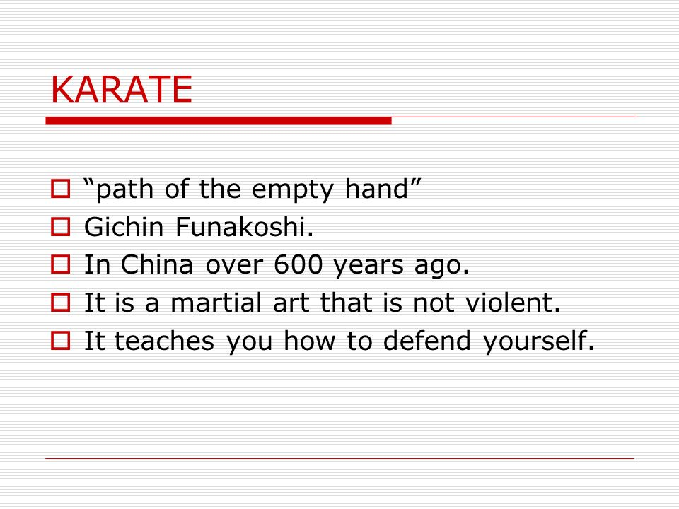 KARATE path of the empty hand Gichin Funakoshi. In China over 600 years ago.