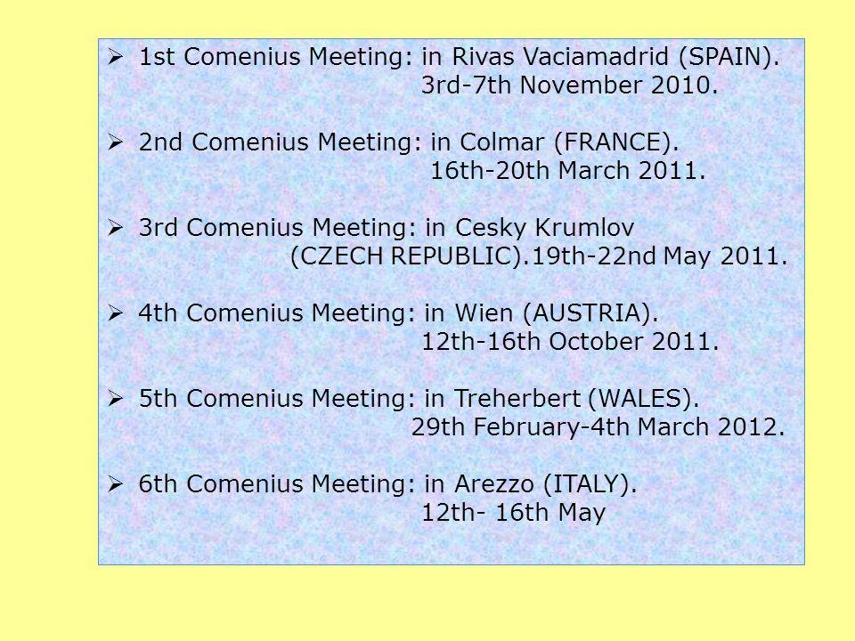 1st Comenius Meeting: in Rivas Vaciamadrid (SPAIN). 3rd-7th November 2010. 2nd Comenius Meeting: in Colmar (FRANCE). 16th-20th March 2011. 3rd Comeniu