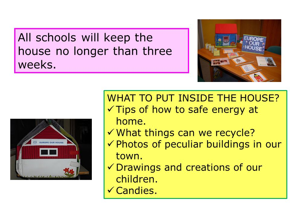 All schools will keep the house no longer than three weeks.