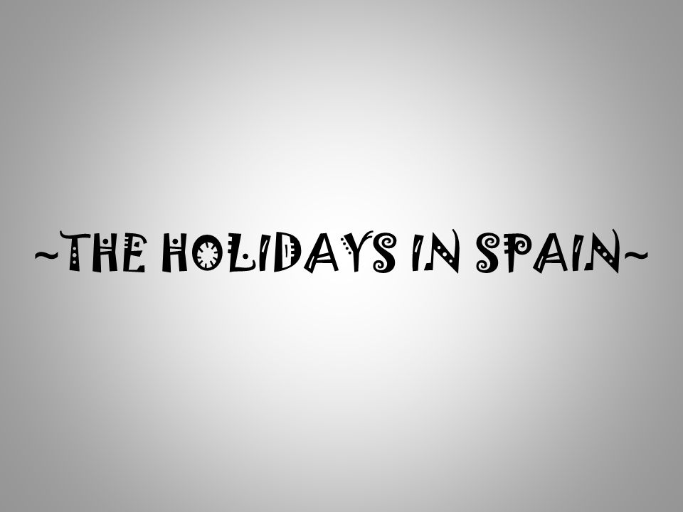 ~ THE HOLIDAYS IN SPAIN ~