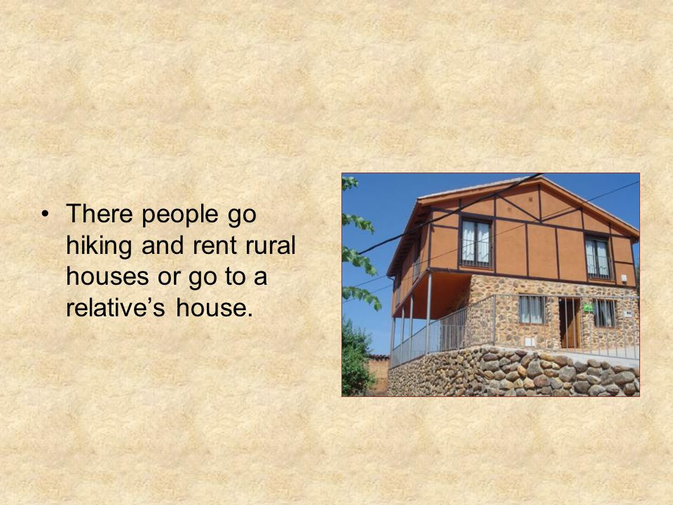 There people go hiking and rent rural houses or go to a relatives house.