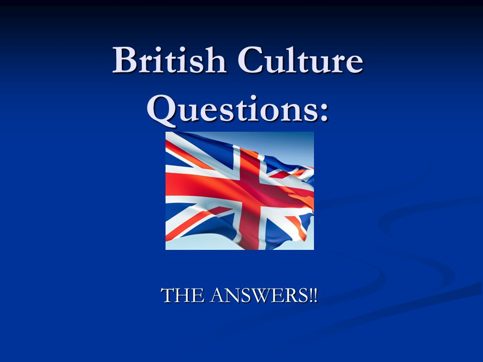 British Culture Questions: THE ANSWERS!!