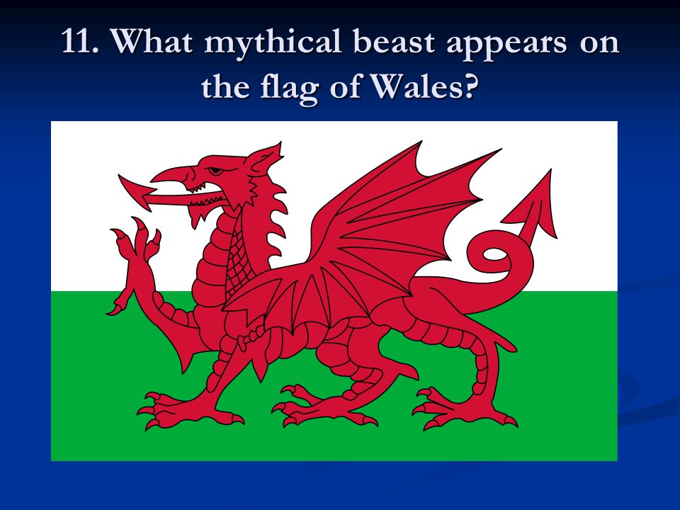 11. What mythical beast appears on the flag of Wales