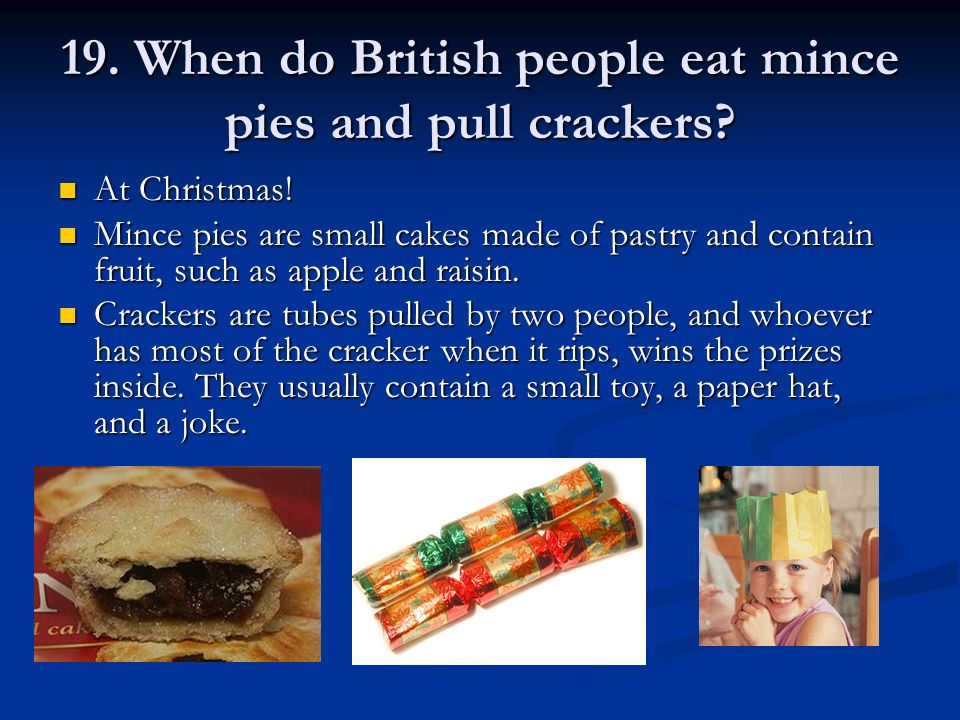 19. When do British people eat mince pies and pull crackers.