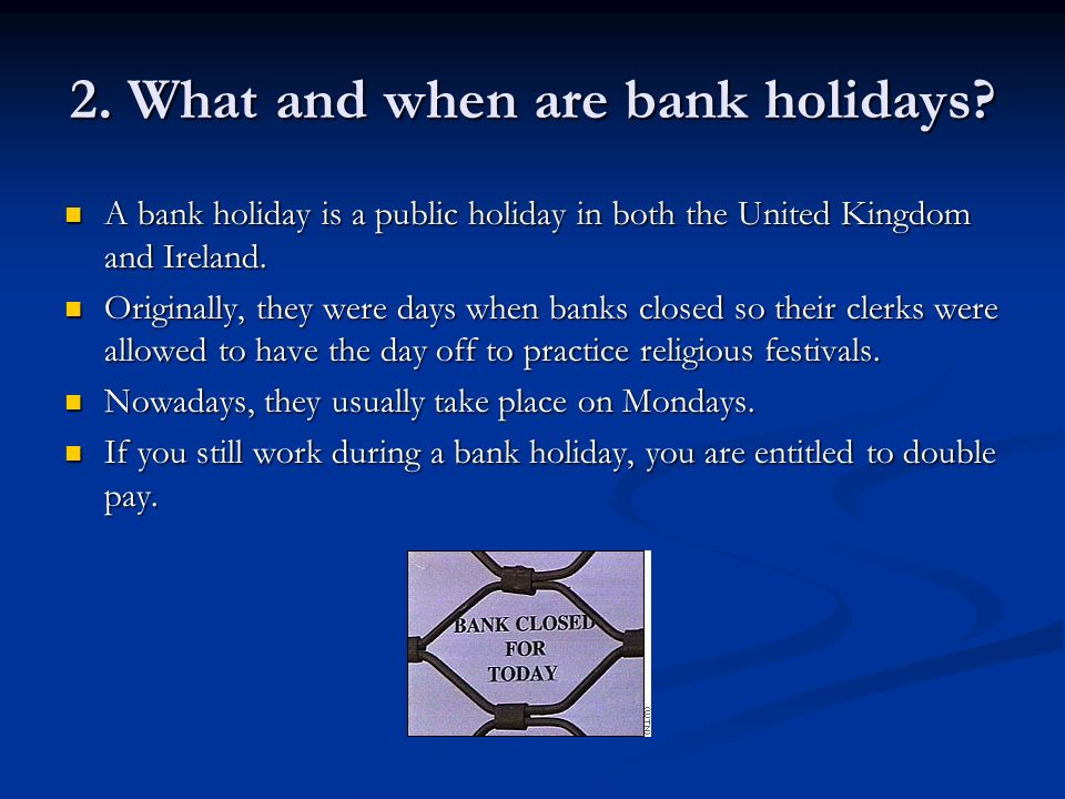 2. What and when are bank holidays.