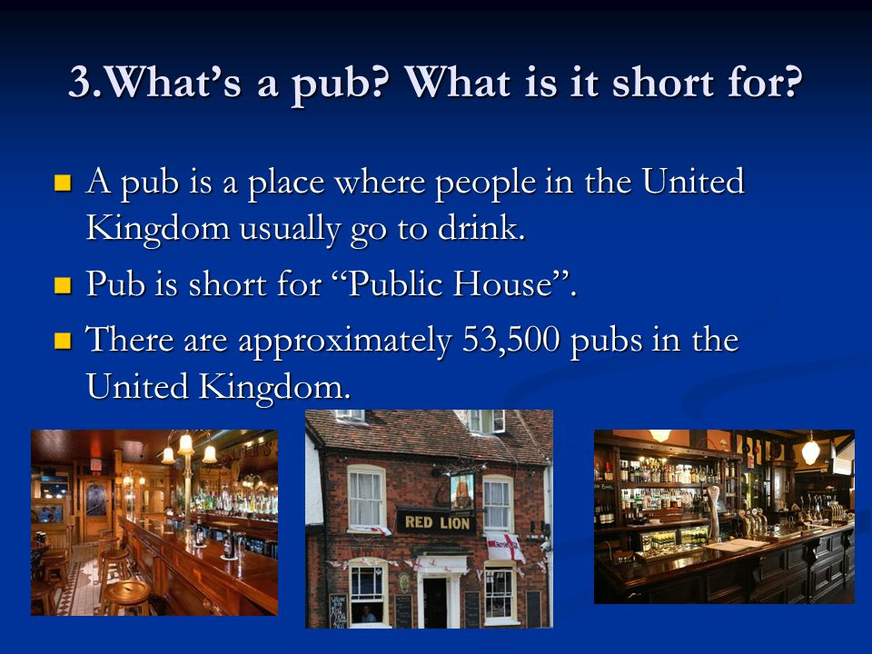 3.Whats a pub. What is it short for.