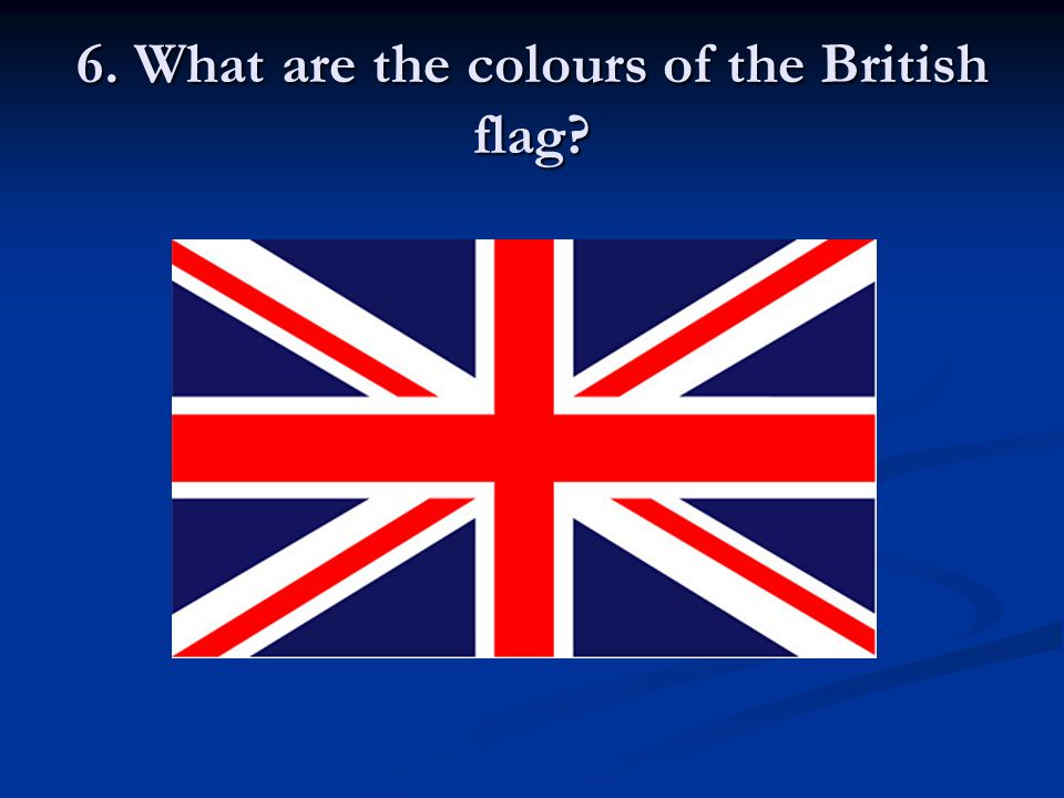 6. What are the colours of the British flag