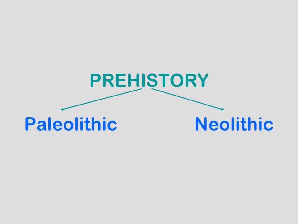 PREHISTORY Paleolithic Neolithic