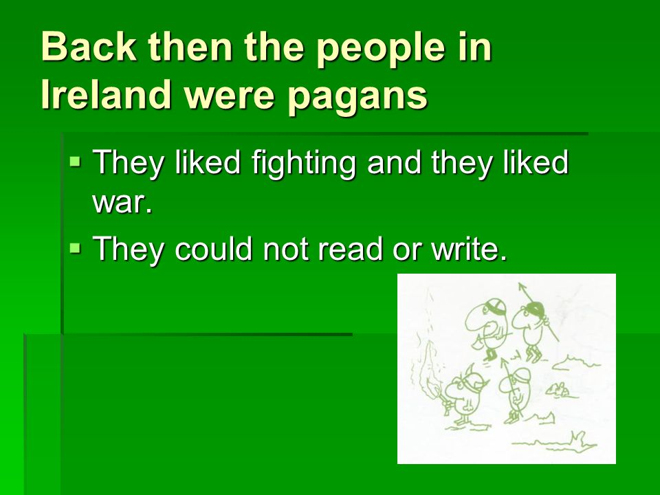 He went back to Ireland In Ireland, Patrick sent the snakes to the sea.