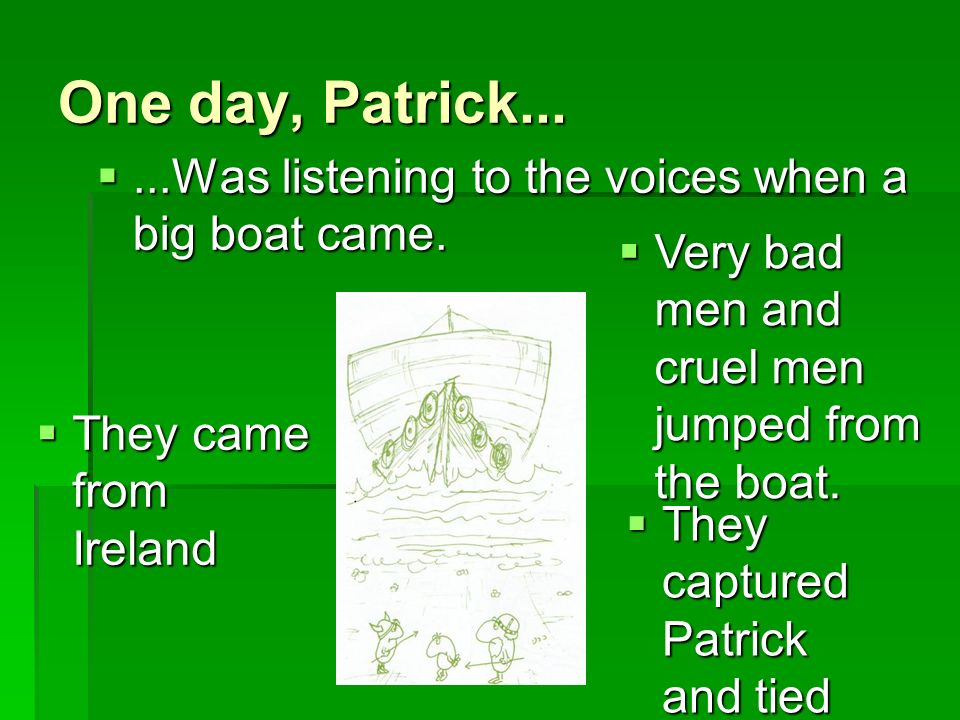 They put him in the boat and they sailed to Ireland