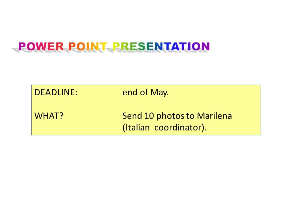 DEADLINE: end of May. WHAT Send 10 photos to Marilena (Italian coordinator).