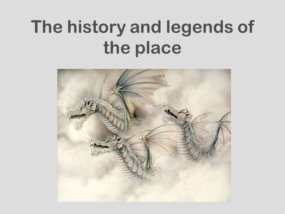 The history and legends of the place