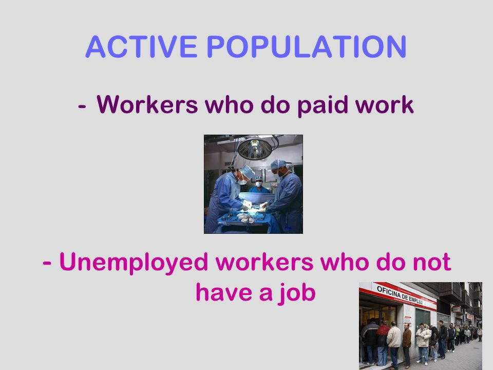 ACTIVE POPULATION -Workers who do paid work - Unemployed workers who do not have a job