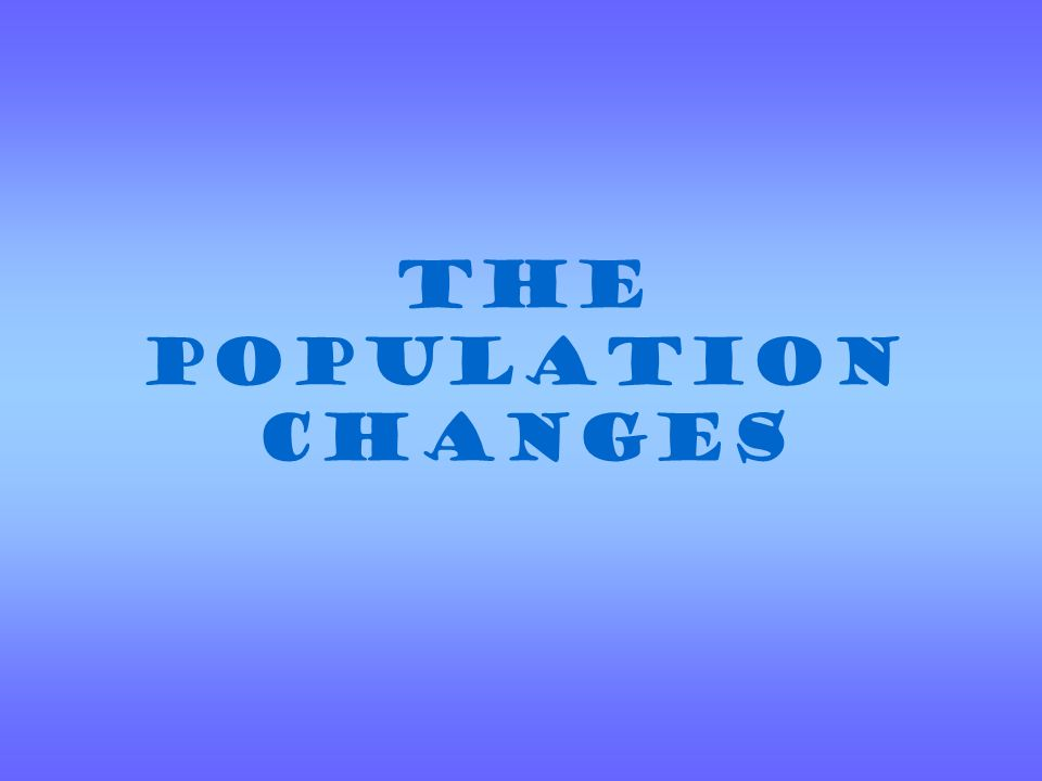 The population of a place is always changing.