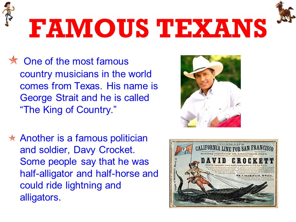 FAMOUS TEXANS One of the most famous country musicians in the world comes from Texas.