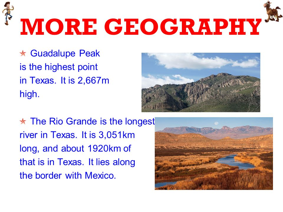 MORE GEOGRAPHY Guadalupe Peak is the highest point in Texas.